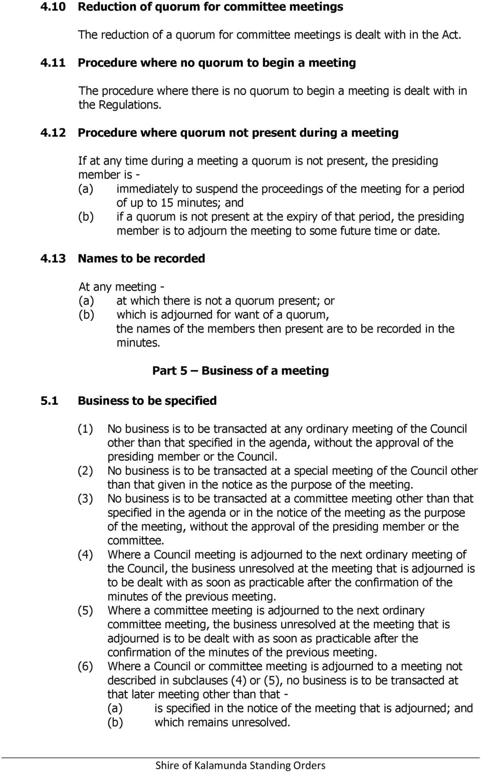 12 Procedure where quorum not present during a meeting If at any time during a meeting a quorum is not present, the presiding member is - (a) immediately to suspend the proceedings of the meeting for