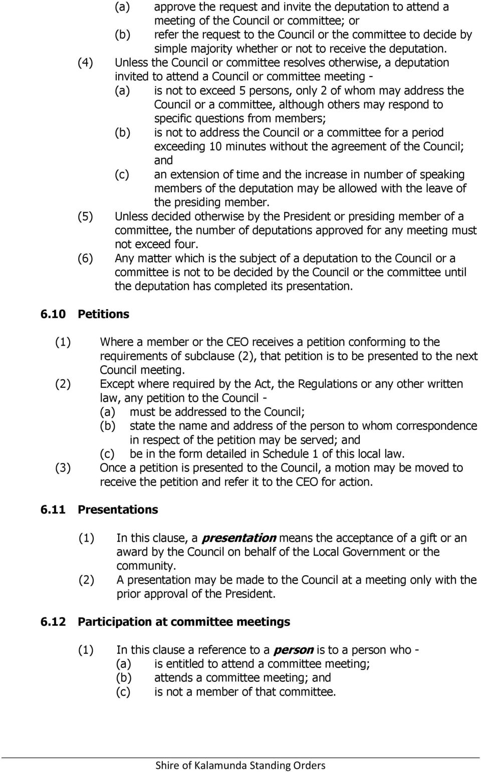 (4) Unless the Council or committee resolves otherwise, a deputation invited to attend a Council or committee meeting - (a) is not to exceed 5 persons, only 2 of whom may address the Council or a