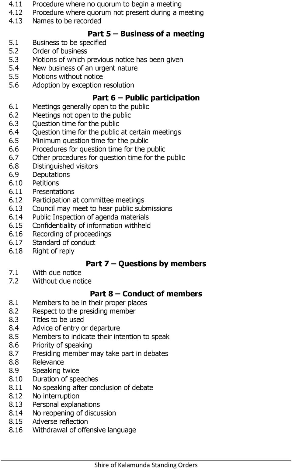 6 Adoption by exception resolution Part 6 Public participation 6.1 Meetings generally open to the public 6.2 Meetings not open to the public 6.3 Question time for the public 6.