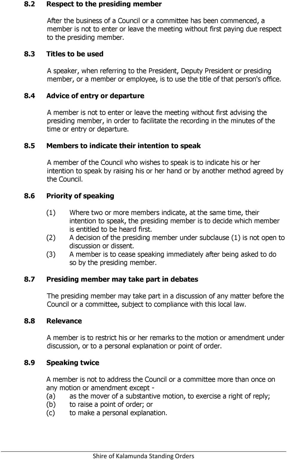 3 Titles to be used A speaker, when referring to the President, Deputy President or presiding member, or a member or employee, is to use the title of that person's office. 8.