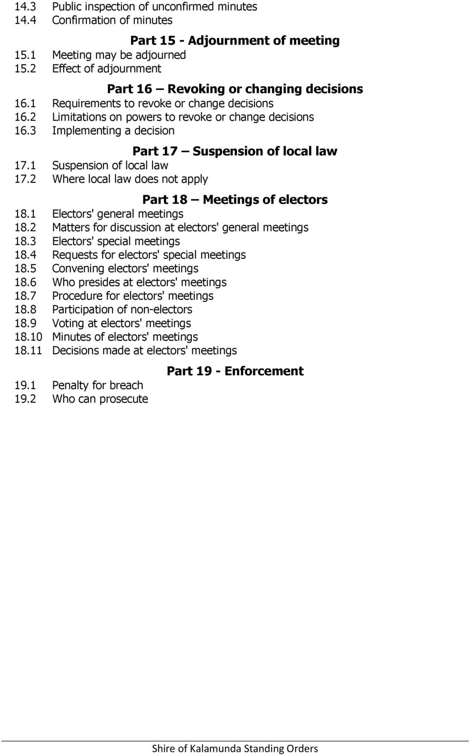 3 Implementing a decision Part 17 Suspension of local law 17.1 Suspension of local law 17.2 Where local law does not apply Part 18 Meetings of electors 18.1 Electors' general meetings 18.