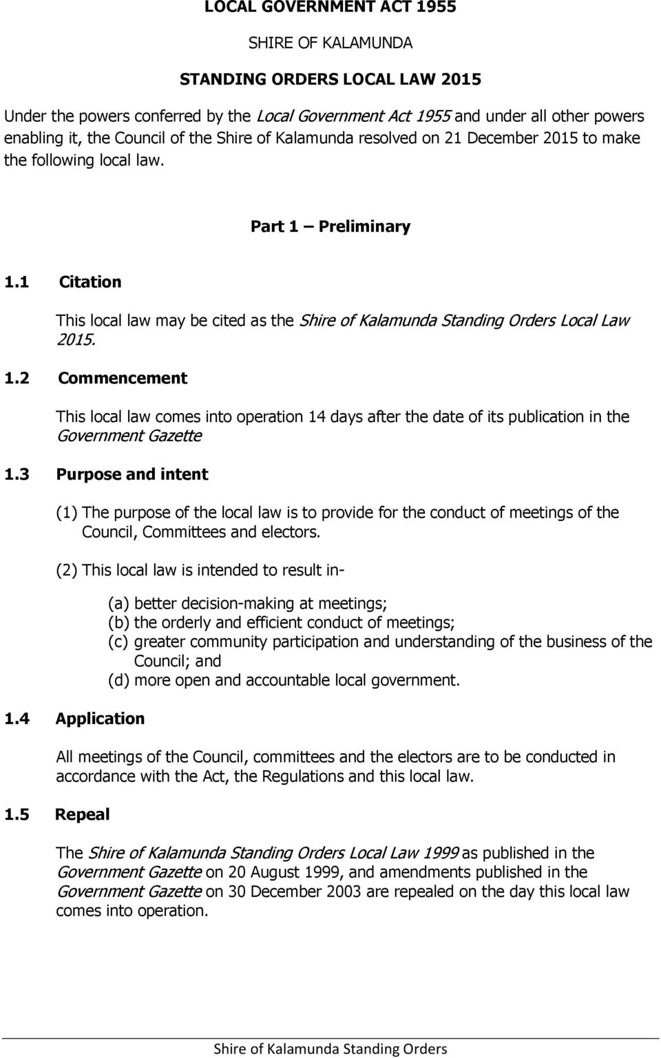Preliminary 1.1 Citation This local law may be cited as the Local Law 2015. 1.2 Commencement This local law comes into operation 14 days after the date of its publication in the Government Gazette 1.