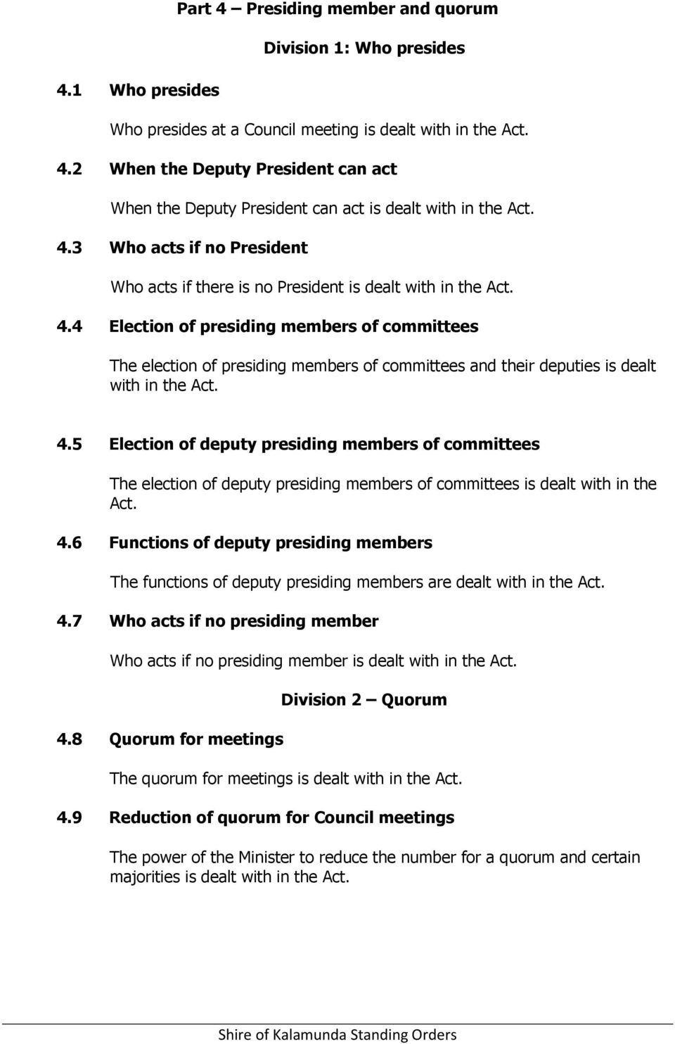 4 Election of presiding members of committees The election of presiding members of committees and their deputies is dealt with in the Act. 4.