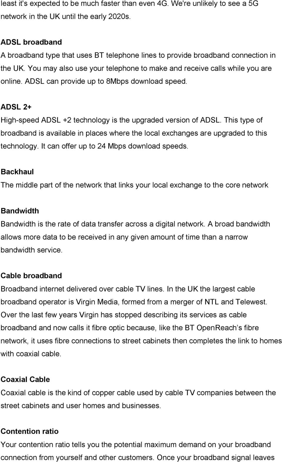 ADSL can provide up to 8Mbps download speed. ADSL 2+ High-speed ADSL +2 technology is the upgraded version of ADSL.