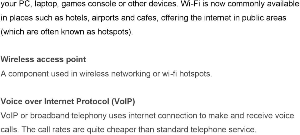 (which are often known as hotspots). Wireless access point A component used in wireless networking or wi-fi hotspots.