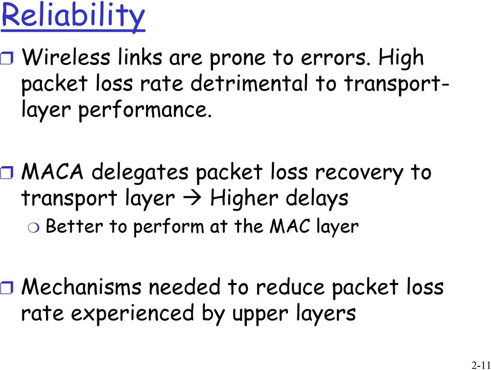 MACA delegates packet loss recovery to transport layer Higher delays