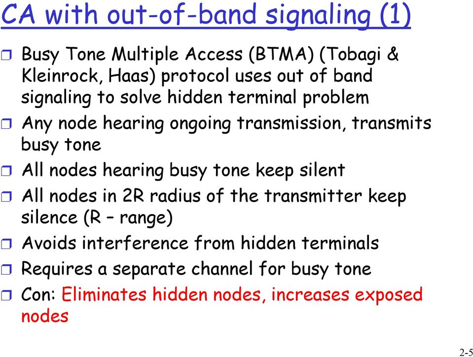 hearing busy tone keep silent All nodes in 2R radius of the transmitter keep silence (R range) Avoids interference