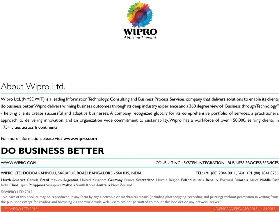A company recognized globally for its comprehensive portfolio of services, a practitioner s approach to delivering innovation, and an organization wide commitment to sustainability, Wipro has a