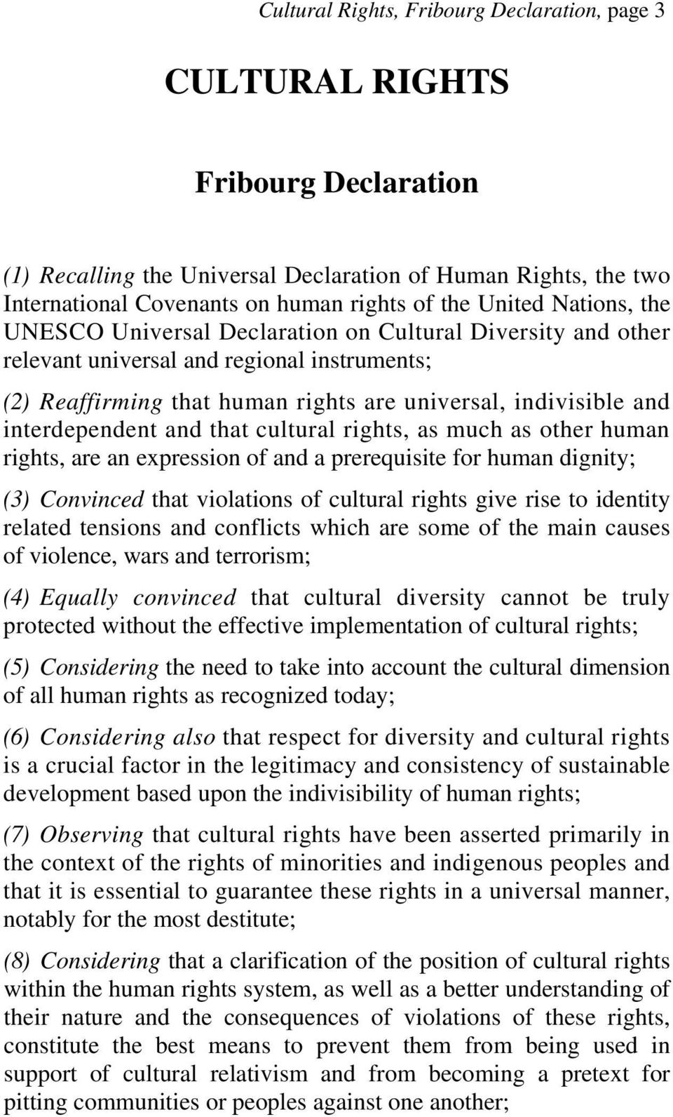 interdependent and that cultural rights, as much as other human rights, are an expression of and a prerequisite for human dignity; (3) Convinced that violations of cultural rights give rise to