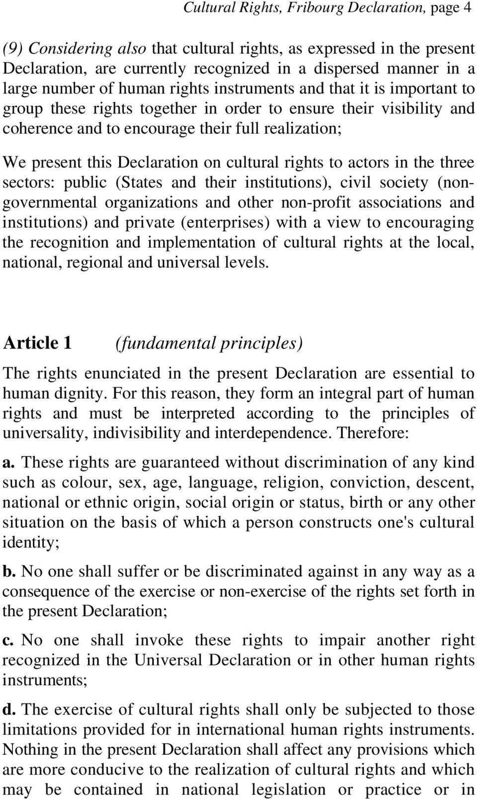 on cultural rights to actors in the three sectors: public (States and their institutions), civil society (nongovernmental organizations and other non-profit associations and institutions) and private