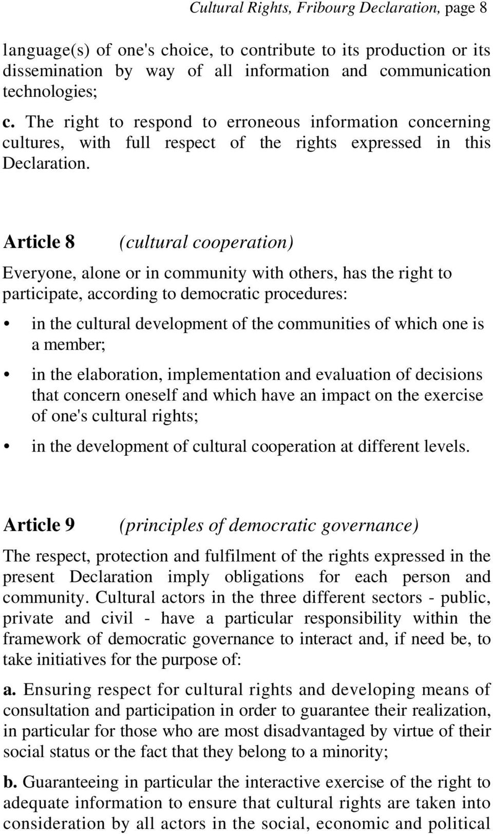 Article 8 (cultural cooperation) Everyone, alone or in community with others, has the right to participate, according to democratic procedures: in the cultural development of the communities of which