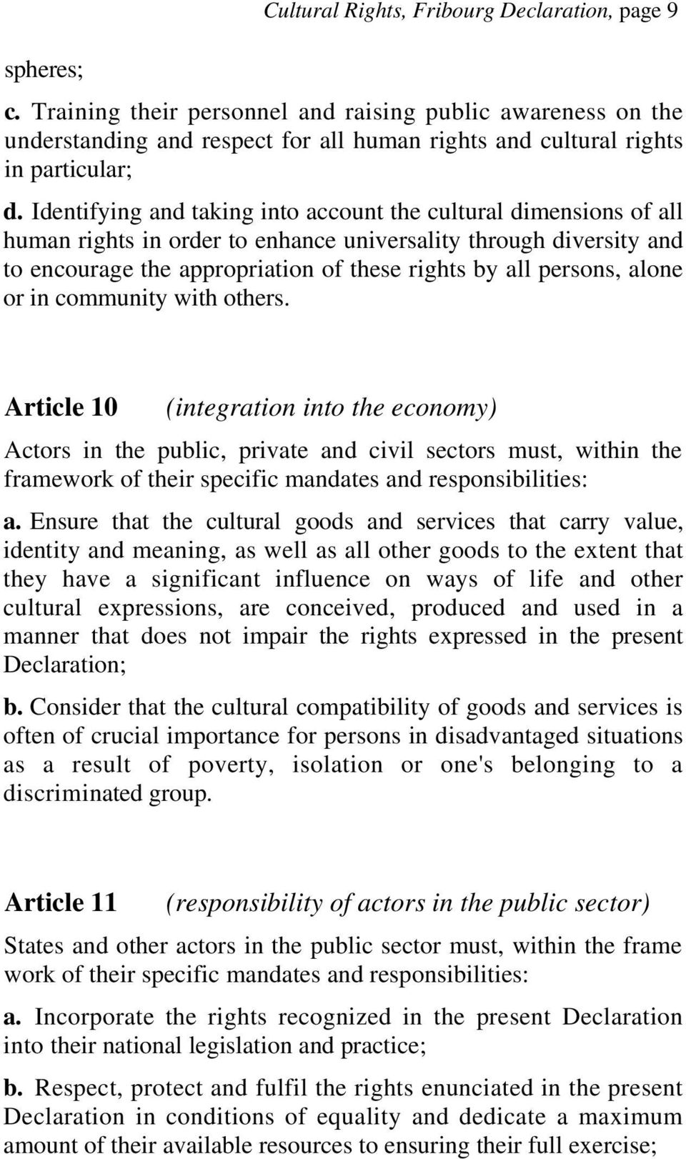 Identifying and taking into account the cultural dimensions of all human rights in order to enhance universality through diversity and to encourage the appropriation of these rights by all persons,