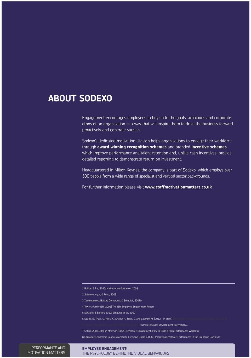 Sodexo s dedicated motivation division helps organisations to engage their workforce through award winning recognition schemes and branded incentive schemes which improve performance and talent