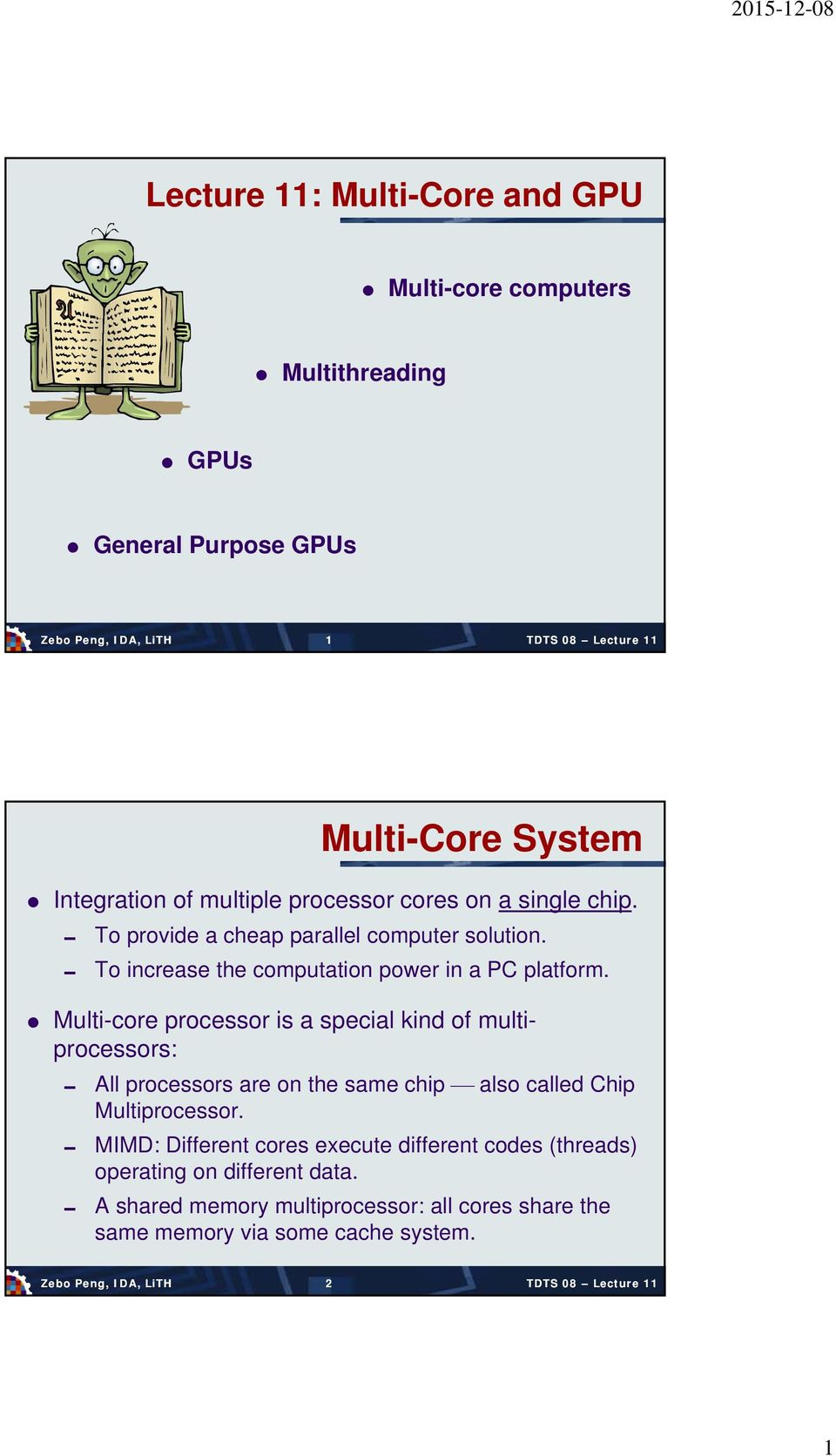 Multi-core processor is a special kind of multiprocessors: All processors are on the same chip also called Chip Multiprocessor.
