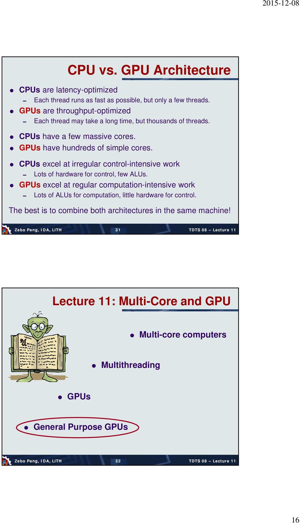 CPUs excel at irregular control-intensive work Lots of hardware for control, few ALUs.