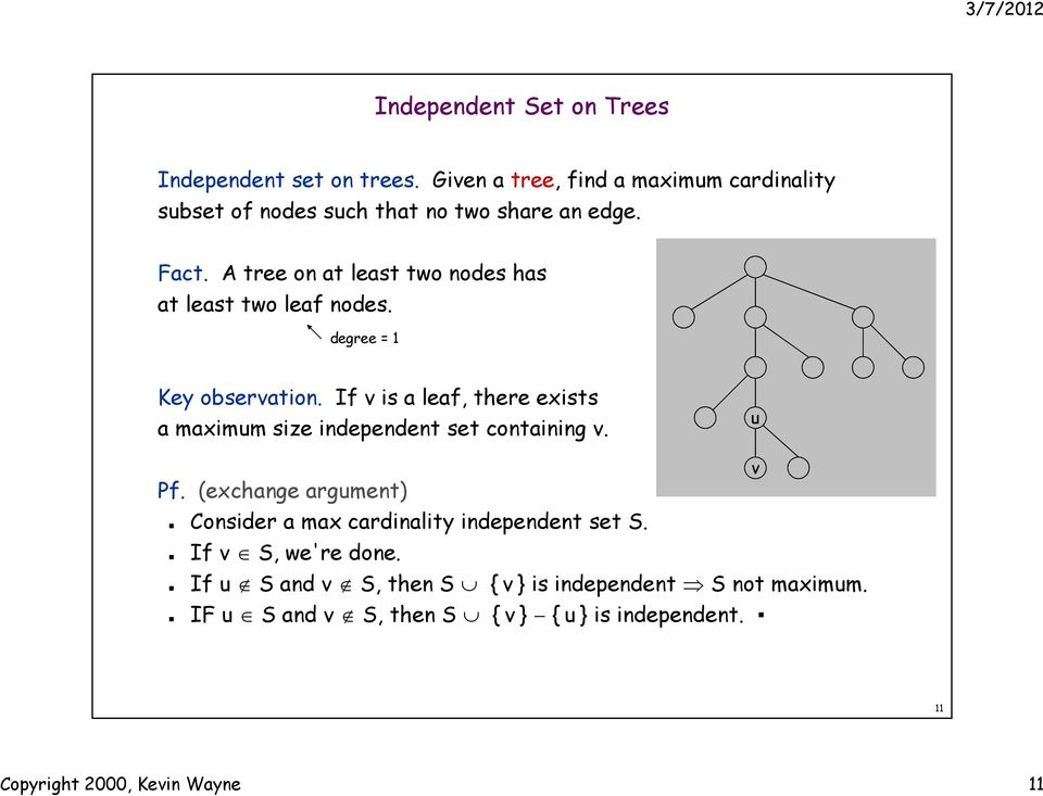 A tree on at least two nodes has at least two leaf nodes. degree = 1 Key observation.