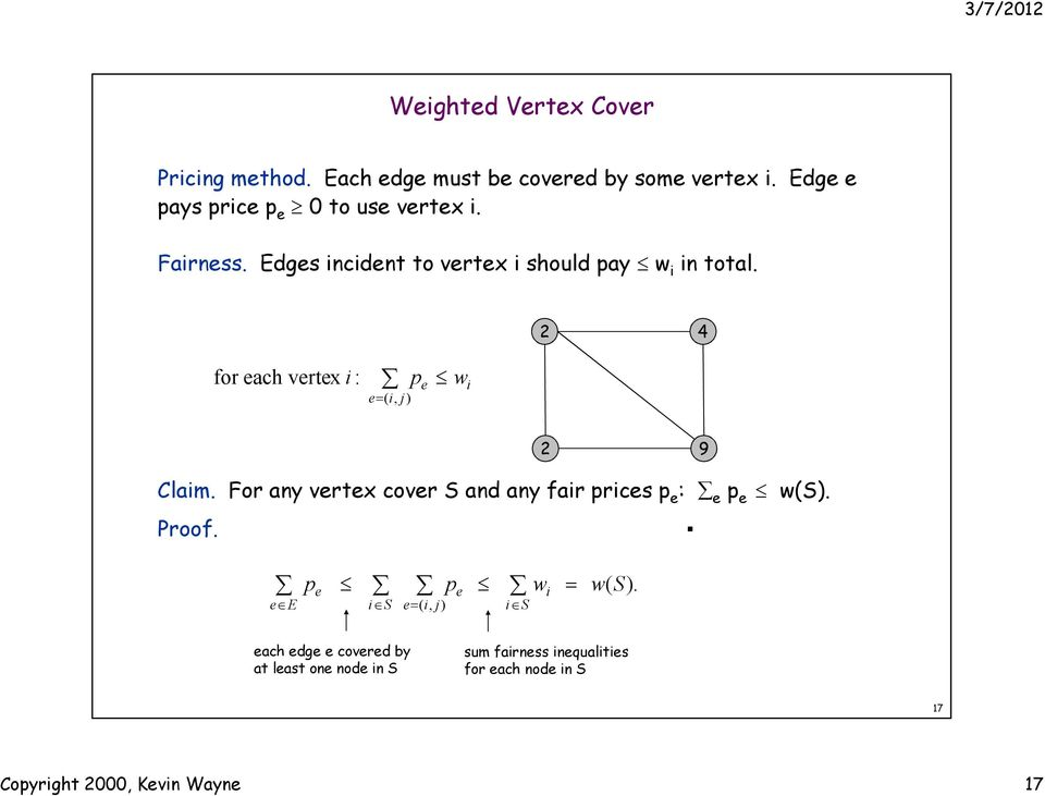 2 4 for each vertex i : e= ( i, j) p e w i 2 9 Claim. For any vertex cover S and any fair prices p e : e p e w(s).