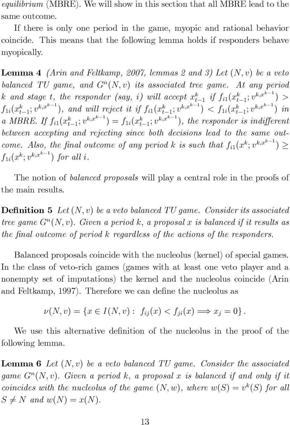 Lemma 4 (Arin and Feltkamp, 2007, lemmas 2 and 3) Let (N; v) be a veto balanced TU game, and G n (N; v) its associated tree game.