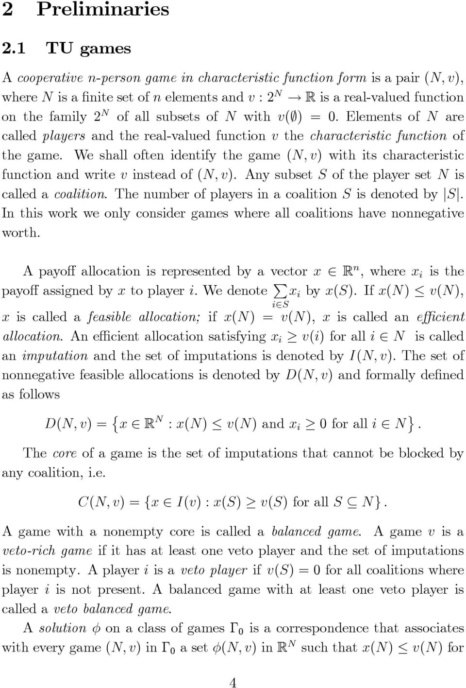 We shall often identify the game (N; v) with its characteristic function and write v instead of (N; v). Any subset S of the player set N is called a coalition.