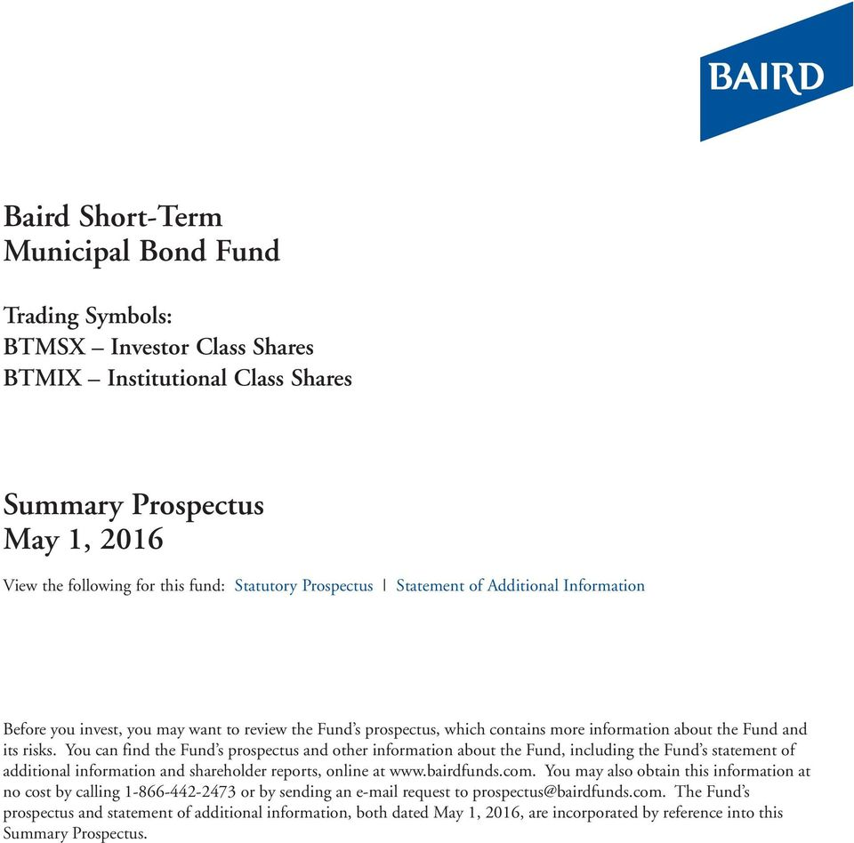 You can find the Fund s prospectus and other information about the Fund, including the Fund s statement of additional information and shareholder reports, online at www.bairdfunds.com.