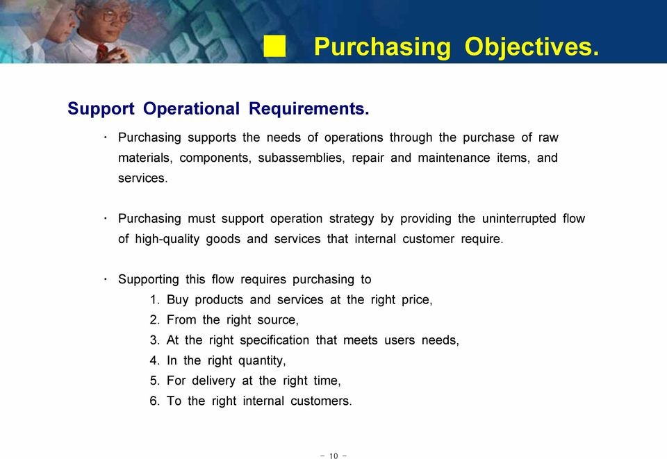 Purchasing must support operation strategy by providing the uninterrupted flow of high-quality goods and services that internal customer require.