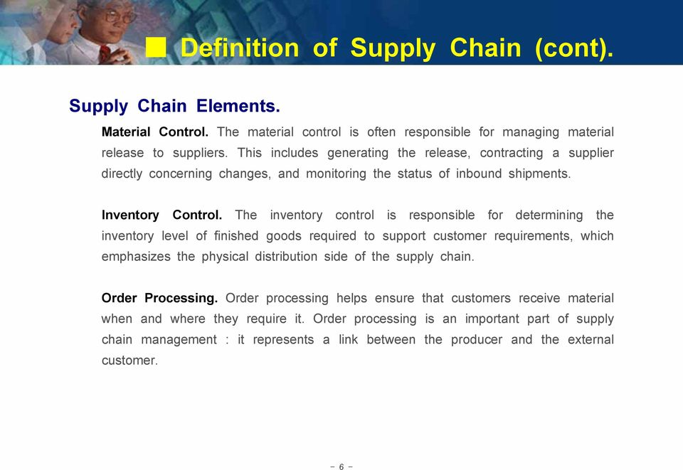 The inventory control is responsible for determining the inventory level of finished goods required to support customer requirements, which emphasizes the physical distribution side of the