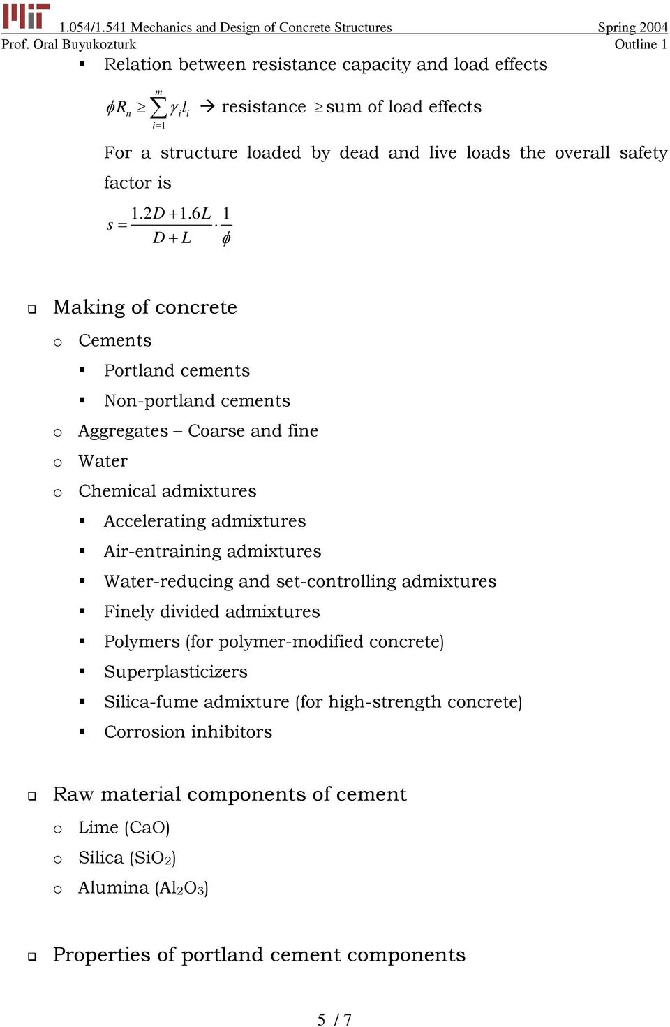 6L 1 s = D+ L φ Making of concrete o Cements Portland cements Non-portland cements o Aggregates Coarse and fine o Water o Chemical admixtures Accelerating admixtures