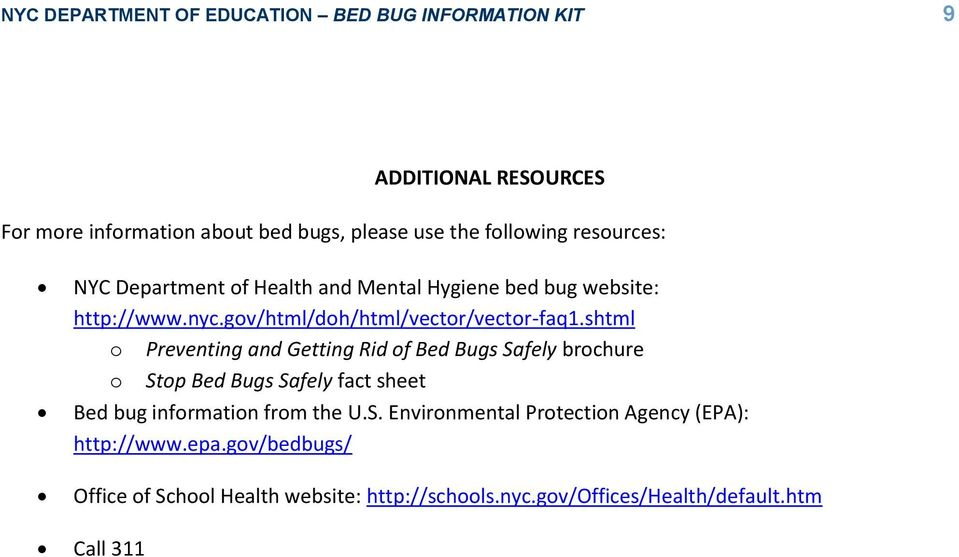 shtml o Preventing and Getting Rid of Bed Bugs Safely brochure o Stop Bed Bugs Safely fact sheet Bed bug information from the U.S. Environmental Protection Agency (EPA): http://www.