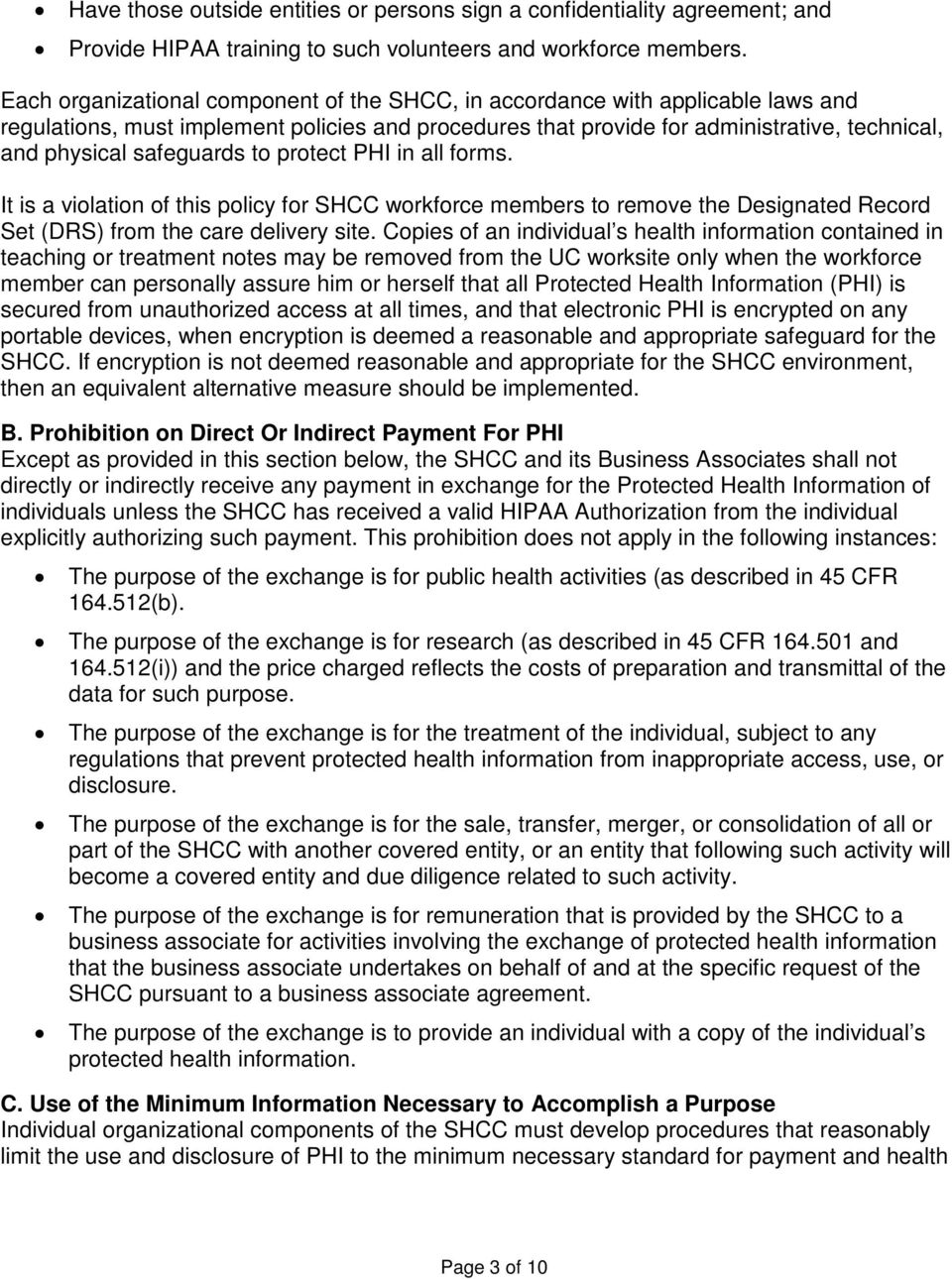 safeguards to protect PHI in all forms. It is a violation of this policy for SHCC workforce members to remove the Designated Record Set (DRS) from the care delivery site.