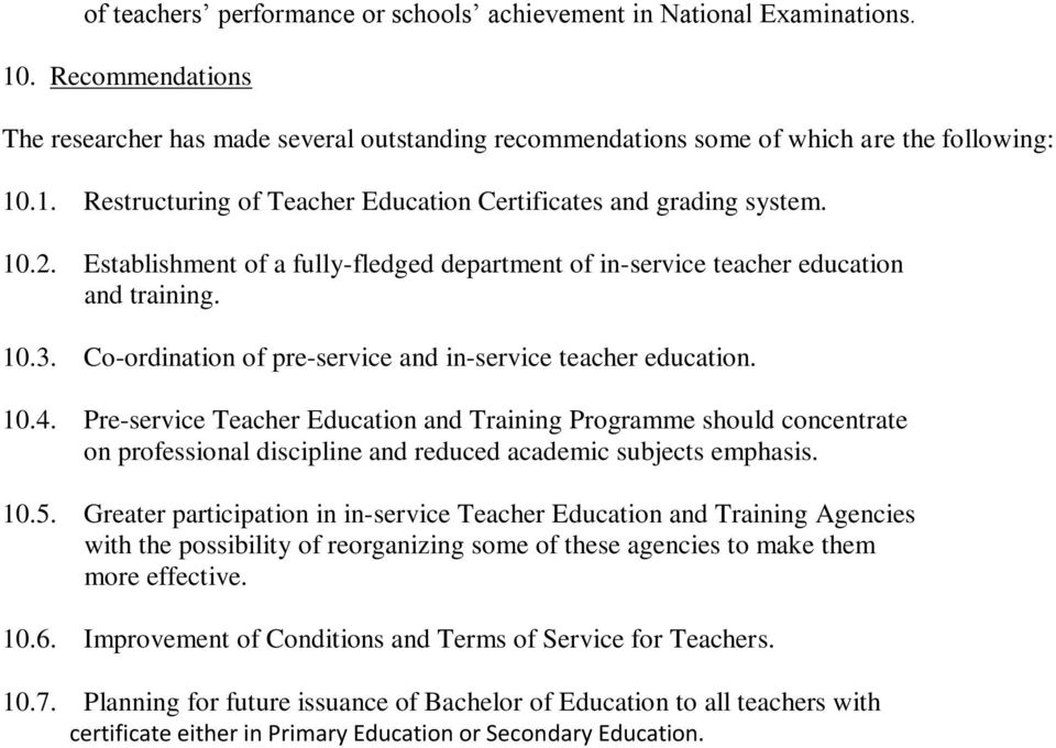Pre-service Teacher Education and Training Programme should concentrate on professional discipline and reduced academic subjects emphasis. 10.5.