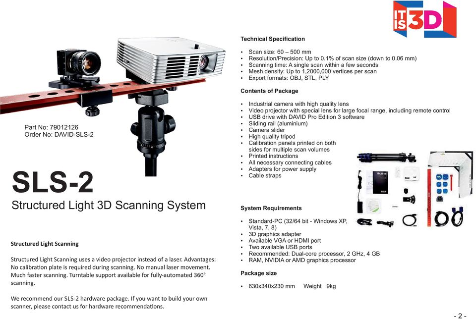 3D Scanning System Structured Light Scanning Structured Light Scanning uses a video projector instead of a laser. Advantages: No calibraon plate is required during scanning. No manual laser movement.
