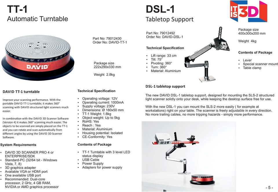 turntable Improve your scanning performance. With the portable DAVID TT-1 turntable; it makes 360 scanning with DAVID structured light scanners much easier.
