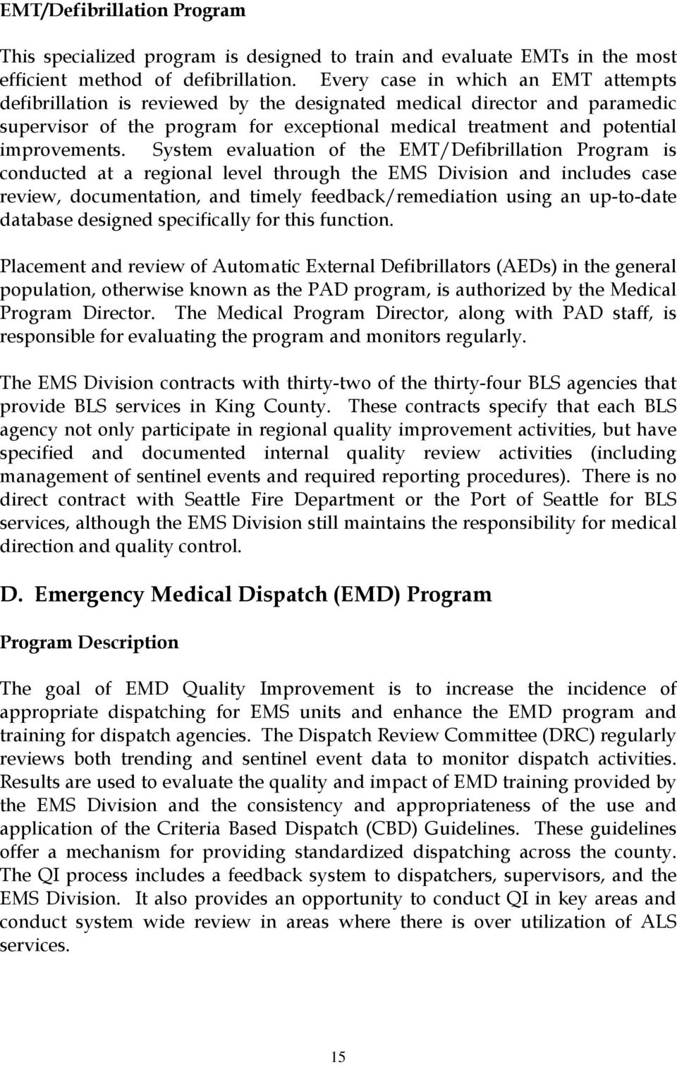 System evaluation of the EMT/Defibrillation Program is conducted at a regional level through the EMS Division and includes case review, documentation, and timely feedback/remediation using an
