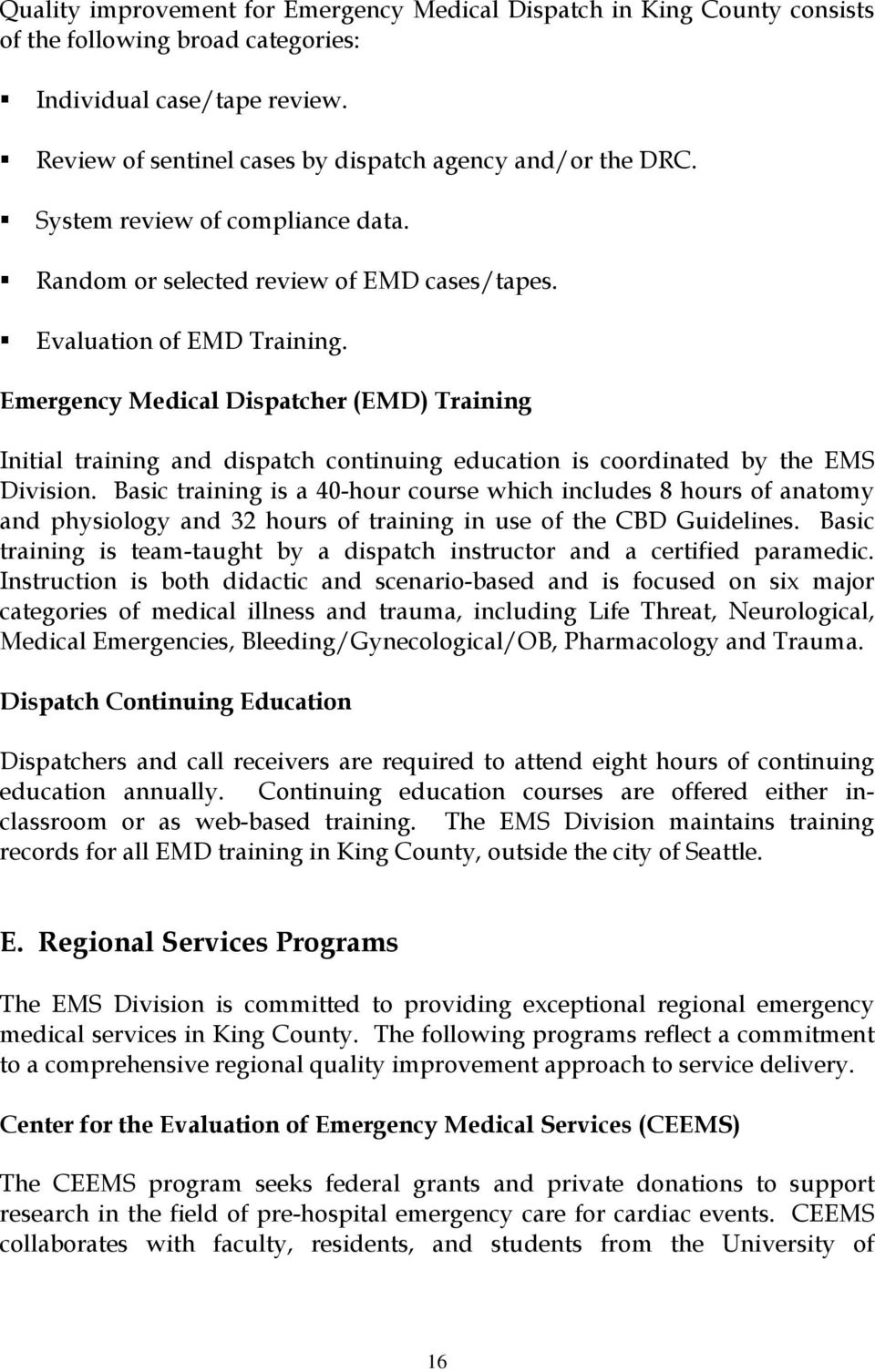 Emergency Medical Dispatcher (EMD) Training Initial training and dispatch continuing education is coordinated by the EMS Division.