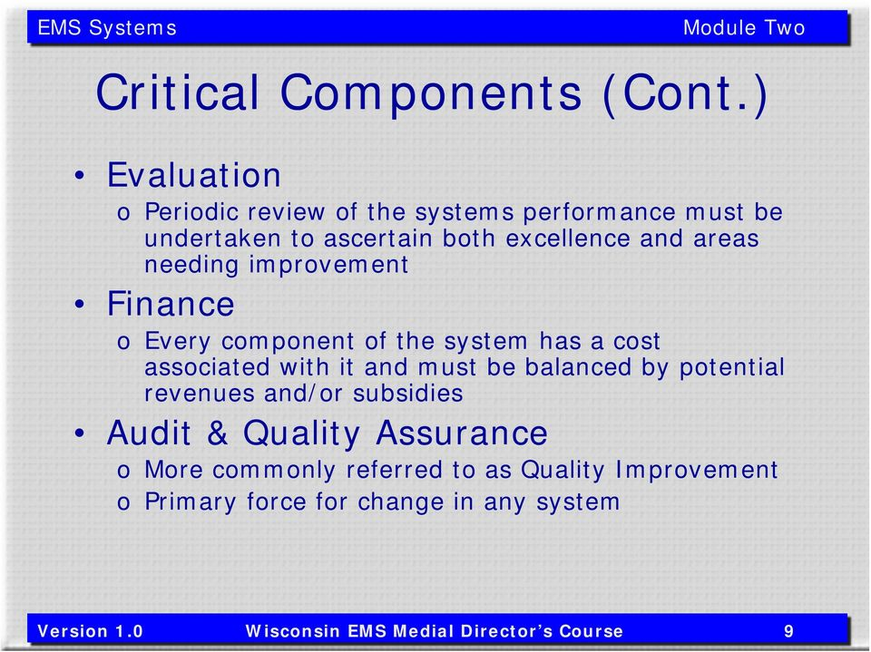 needing improvement Finance o Every component of the system has a cost associated with it and must be balanced by