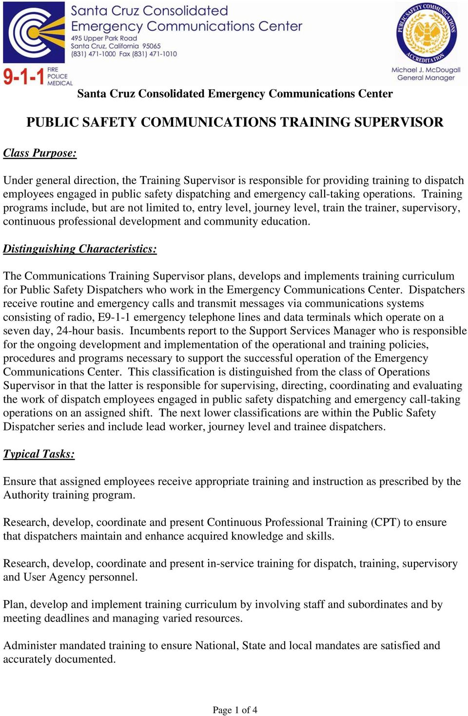 Distinguishing Characteristics: The Communications Training Supervisor plans, develops and implements training curriculum for Public Safety Dispatchers who work in the Emergency Communications Center.