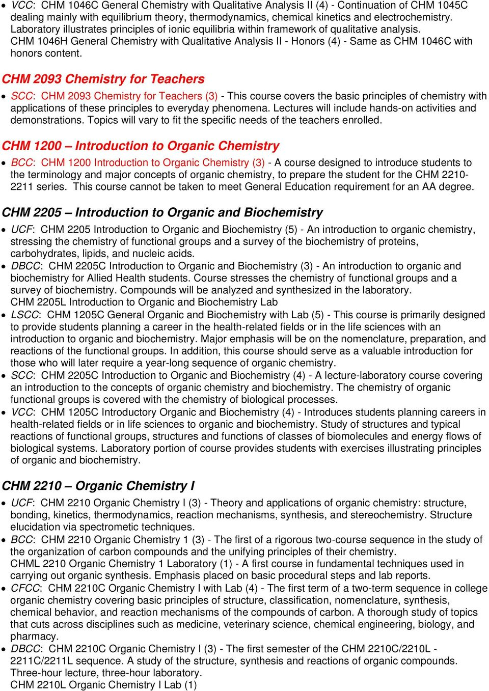 CHM 1046H General Chemistry with Qualitative Analysis II - Honors (4) - Same as CHM 1046C with honors content.
