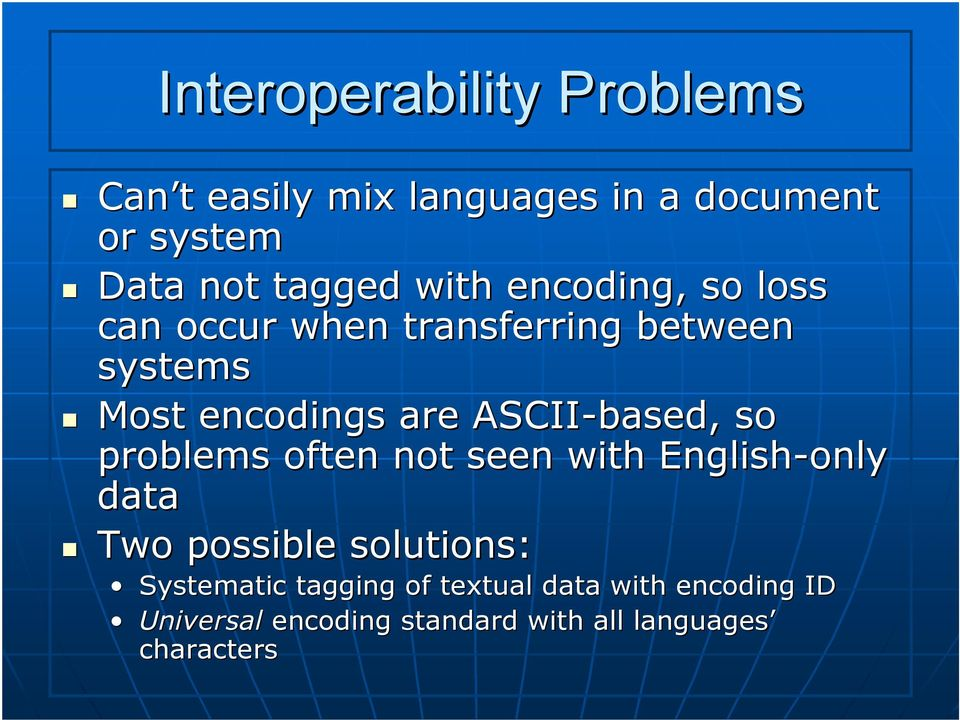 ASCII-based, so problems often not seen with English-only data Two possible solutions:
