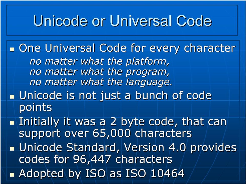 Unicode is not just a bunch of code points Initially it was a 2 byte code, that can