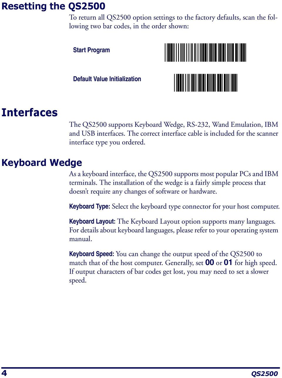 Keyboard Wedge As a keyboard interface, the QS2500 supports most popular PCs and IBM terminals.