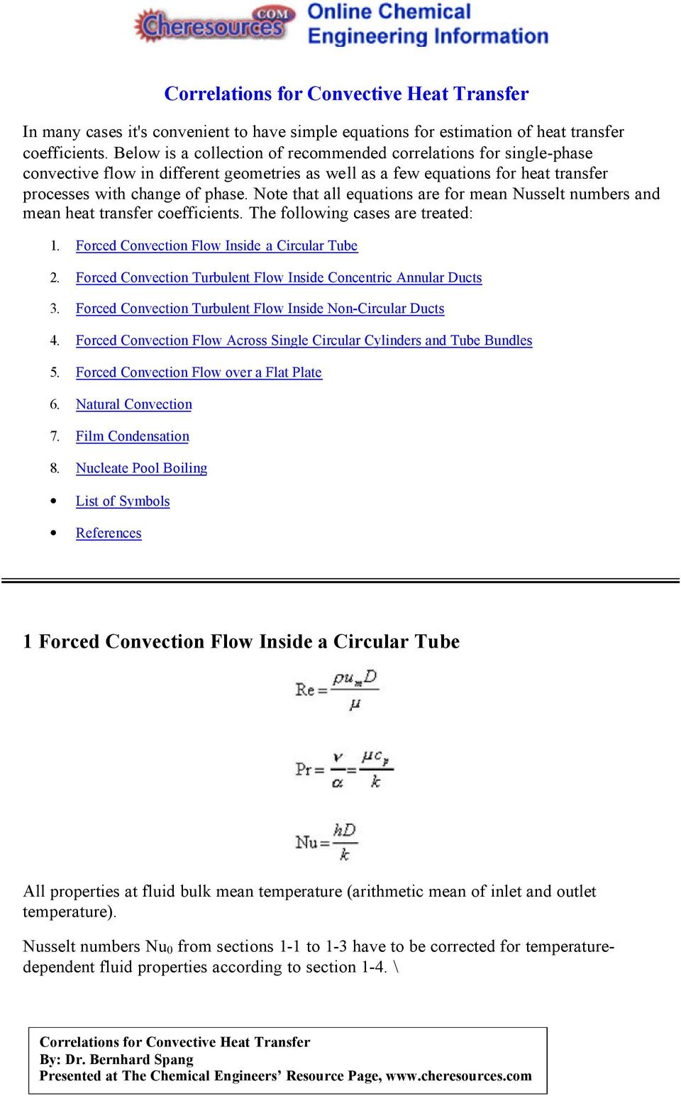 Note that all equations are for mean Nusselt numbers and mean heat transfer coefficients. The following cases are treated: 1. Forced Convection Flow Inside a Circular Tube 2.