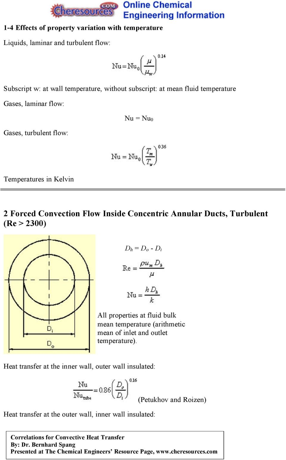 Concentric Annular Ducts, Turbulent (Re > 2300) D h = D o - D i All properties at fluid bulk mean temperature (arithmetic mean of inlet and