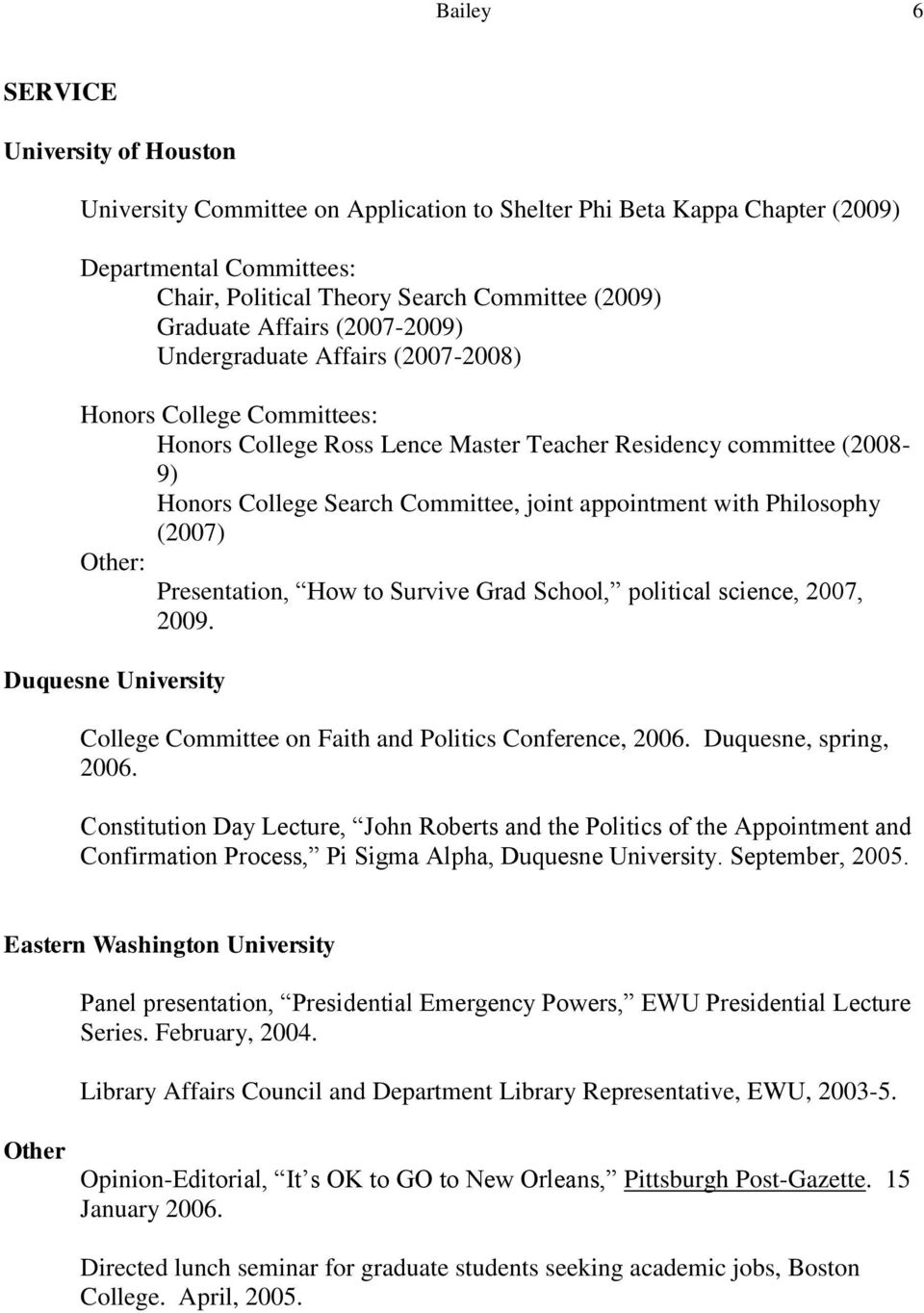 appointment with Philosophy (2007) Other: Presentation, How to Survive Grad School, political science, 2007, 2009. Duquesne University College Committee on Faith and Politics Conference, 2006.