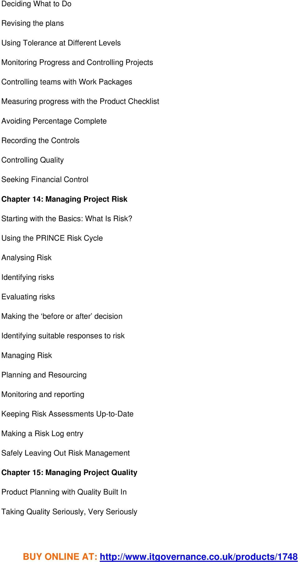 Using the PRINCE Risk Cycle Analysing Risk Identifying risks Evaluating risks Making the before or after decision Identifying suitable responses to risk Managing Risk Planning and Resourcing