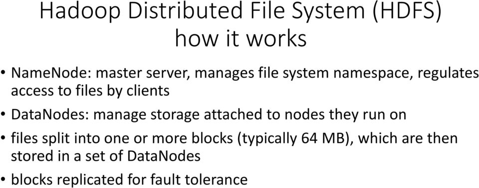 storage attached to nodes they run on files split into one or more blocks