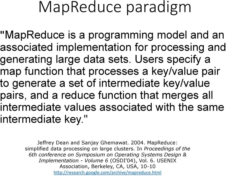 "values associated with the same intermediate key."" Jeffrey Dean and Sanjay Ghemawat. 2004. MapReduce: simplified data processing on large clusters."