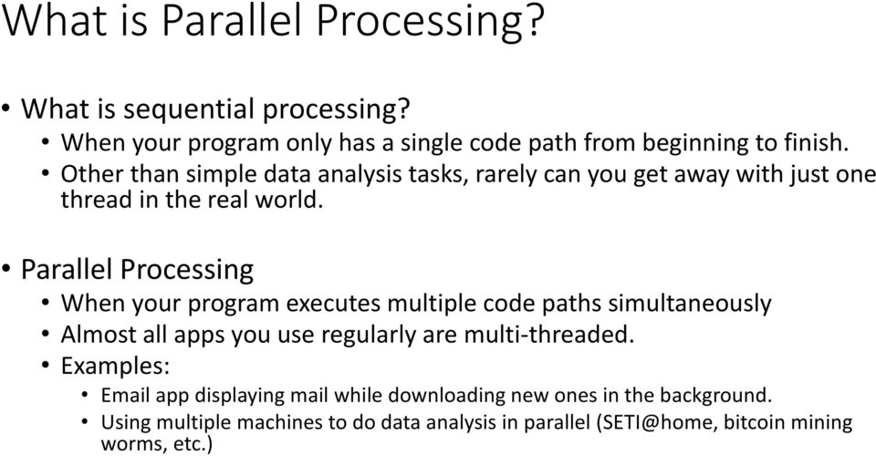 Parallel Processing When your program executes multiple code paths simultaneously Almost all apps you use regularly are multi-threaded.