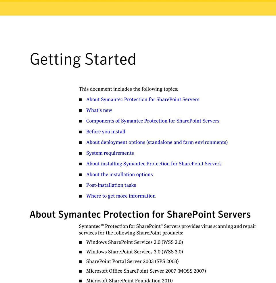 Where to get more information About Symantec Protection for SharePoint Servers Symantec Protection for SharePoint Servers provides virus scanning and repair services for the following SharePoint