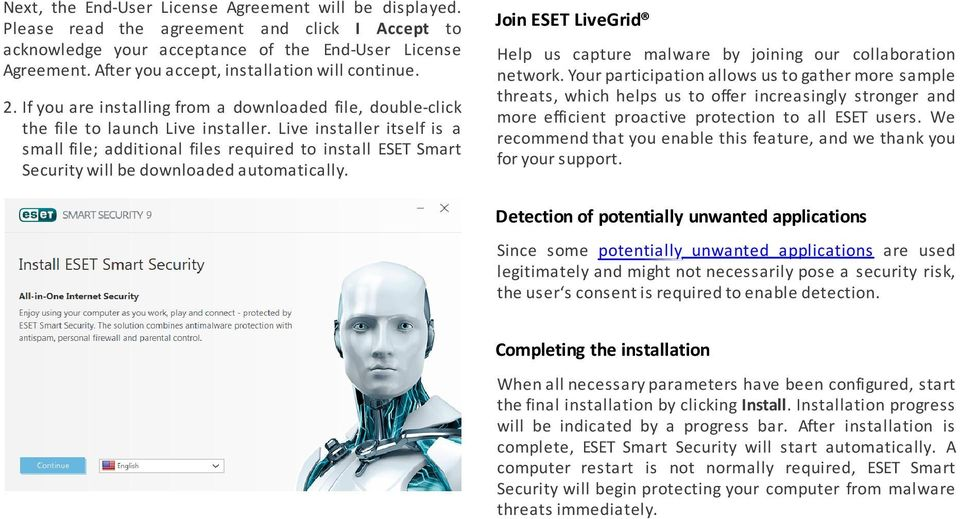 Live installer itself is a small file; additional files required to install ESET Smart Security will be downloaded automatically.