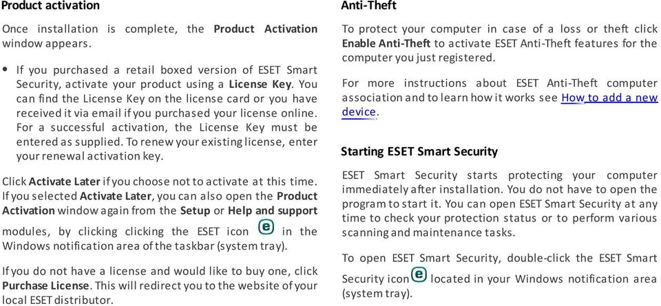 If you purchased a retail boxed version of ESET Smart Security, activate your product using a License Key.